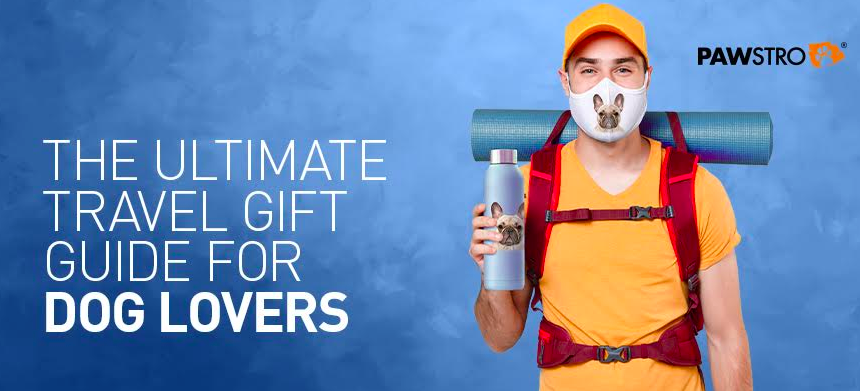 The Ultimate Travel Gift Guide For Dog Lovers